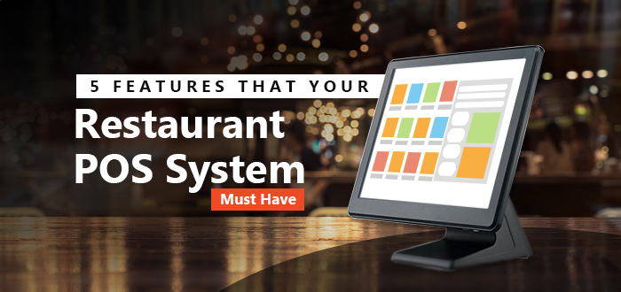 5 Features That Your Restaurant POS System Must Have