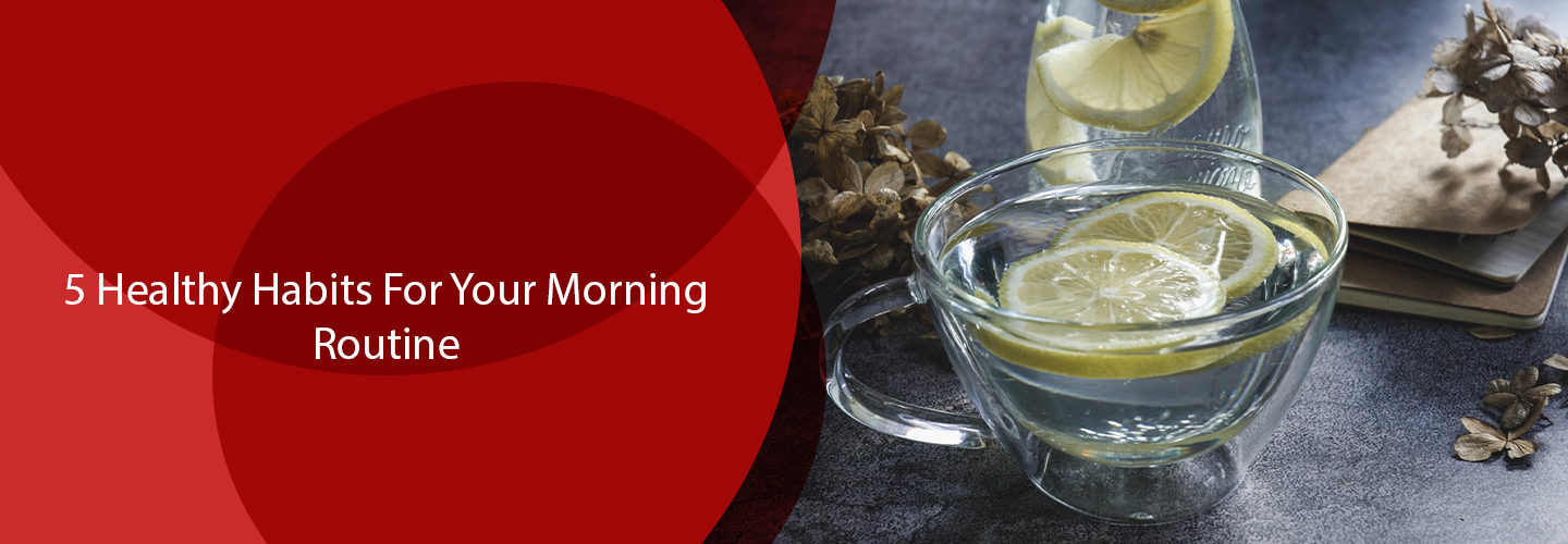 5 Healthy Habits For Your Morning Routine